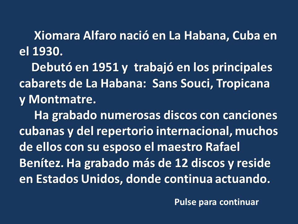 Xiomara Alfaro nació en La Habana, Cuba en el 1930.