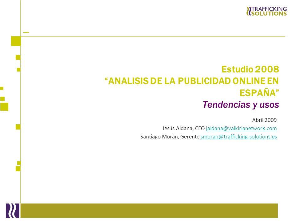 _ Estudio 2008 ANALISIS DE LA PUBLICIDAD ONLINE EN ESPAÑA Tendencias y usos Abril 2009 Jesús Aldana, CEO jaldana@valkirianetwork.comjaldana@valkiriane