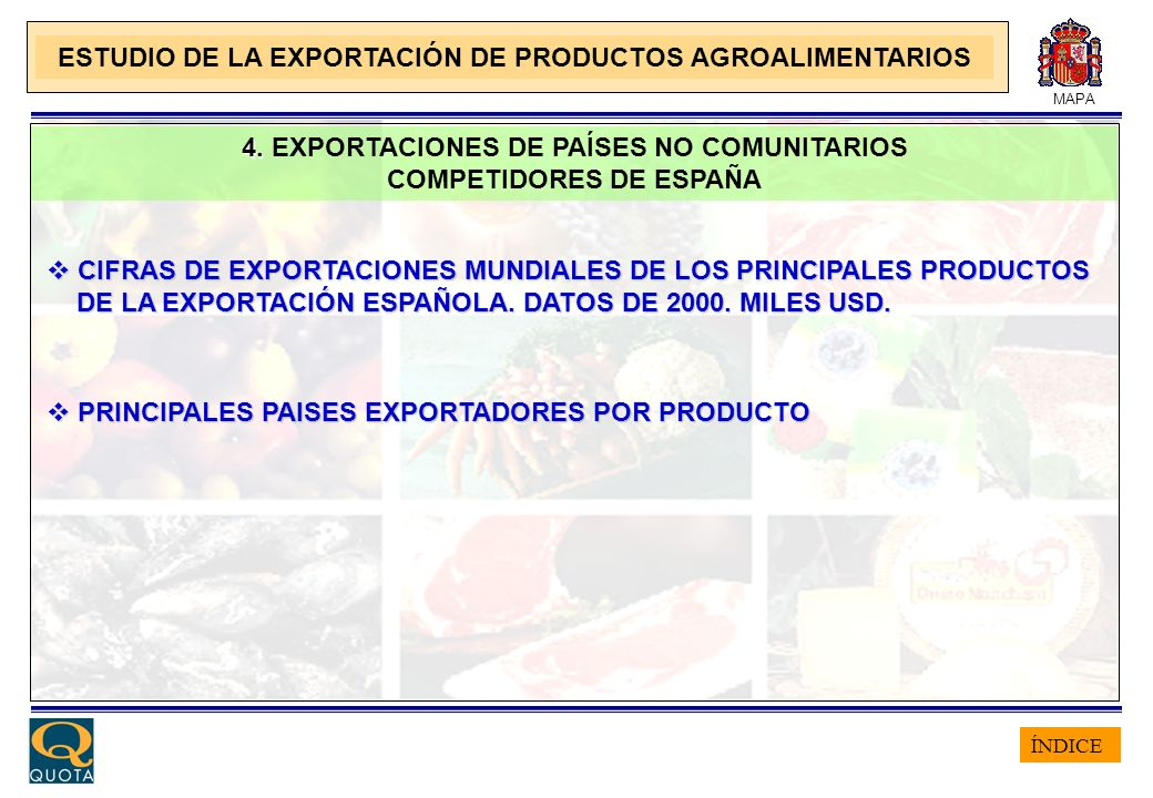 ÍNDICE MAPA 4. 4. EXPORTACIONES DE PAÍSES NO COMUNITARIOS COMPETIDORES DE ESPAÑA ESTUDIO DE LA EXPORTACIÓN DE PRODUCTOS AGROALIMENTARIOS PRINCIPALES P