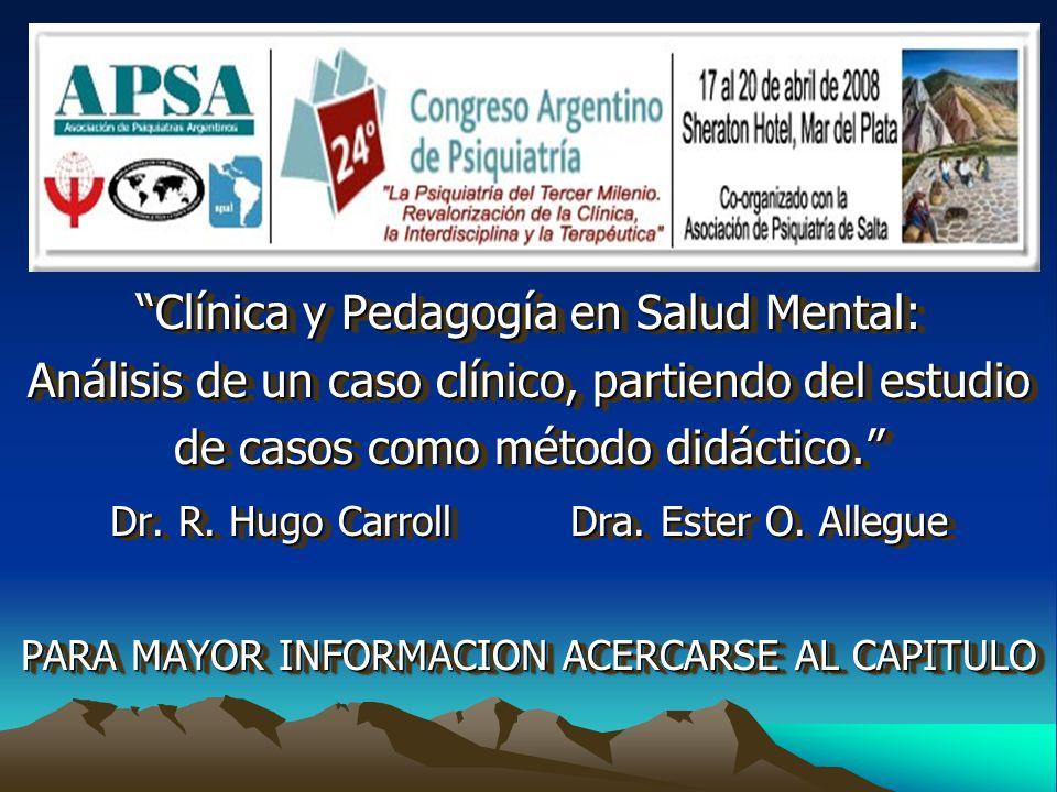 Clínica y Pedagogía en Salud Mental: Análisis de un caso clínico, partiendo del estudio de casos como método didáctico. Dr. R. Hugo Carroll Dra. Ester