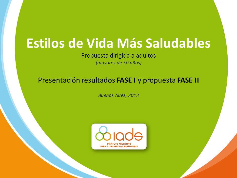 Estilos de Vida Más Saludables Propuesta dirigida a adultos (mayores de 50 años) Presentación resultados FASE I y propuesta FASE II Buenos Aires, 2013