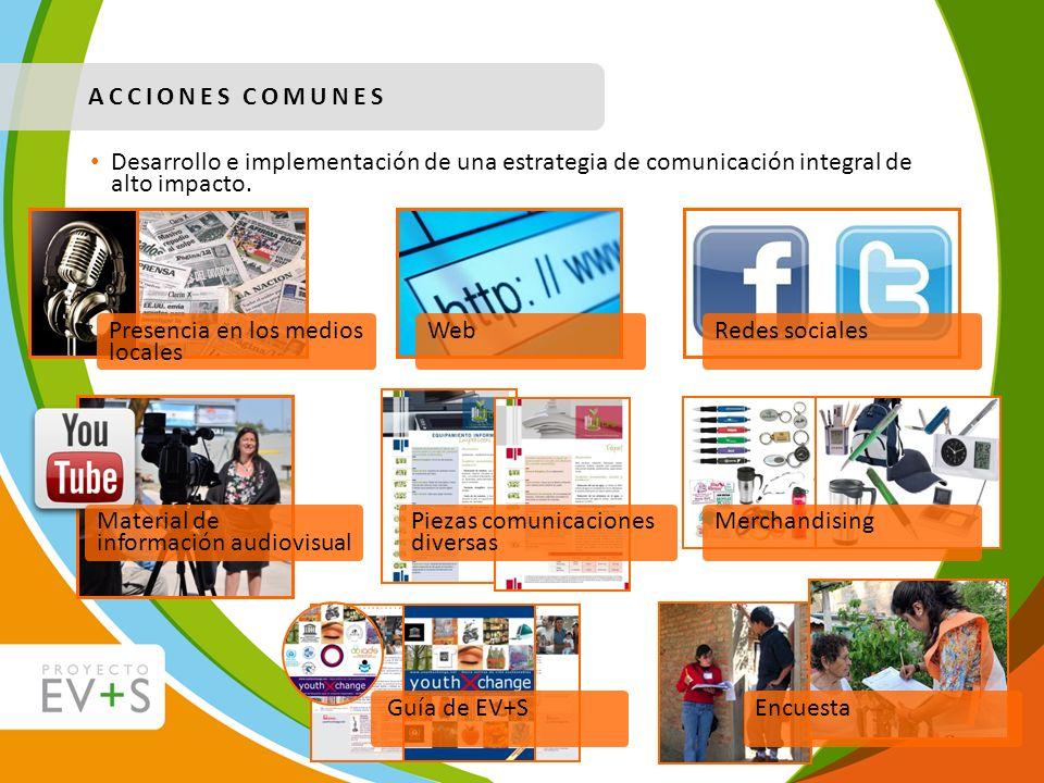 ACCIONES COMUNES Desarrollo e implementación de una estrategia de comunicación integral de alto impacto. Presencia en los medios locales Redes sociale