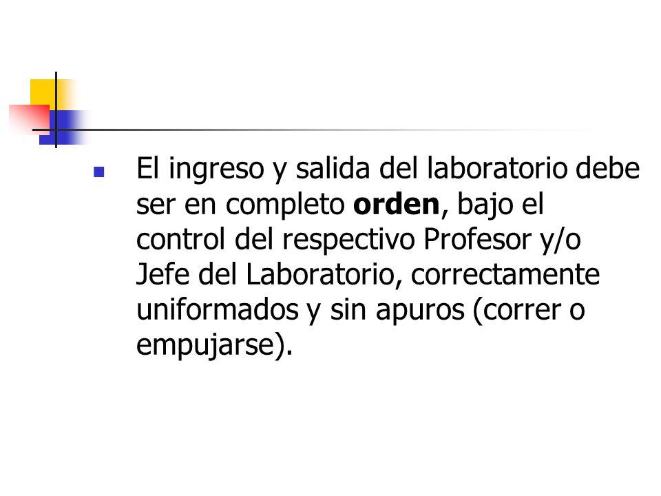 El ingreso y salida del laboratorio debe ser en completo orden, bajo el control del respectivo Profesor y/o Jefe del Laboratorio, correctamente unifor