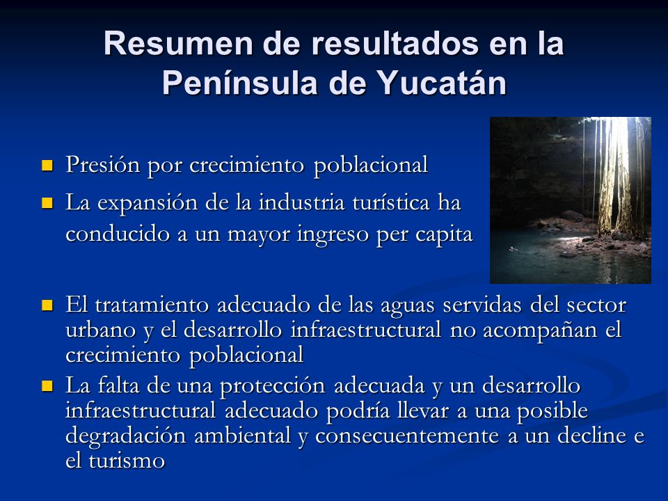 Resumen de resultados en la Península de Yucatán Presión por crecimiento poblacional Presión por crecimiento poblacional La expansión de la industria