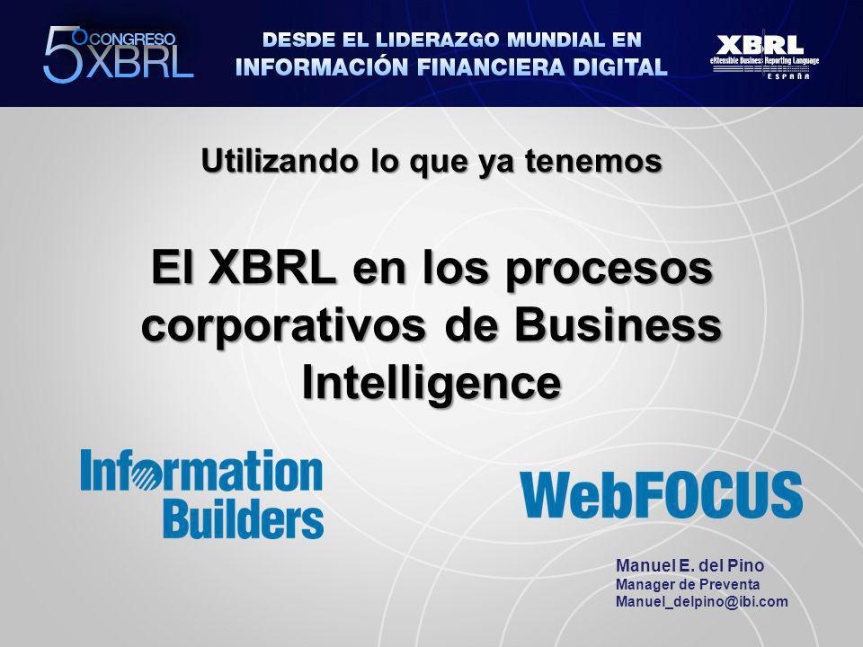 Utilizando lo que ya tenemos El XBRL en los procesos corporativos de Business Intelligence Manuel E.