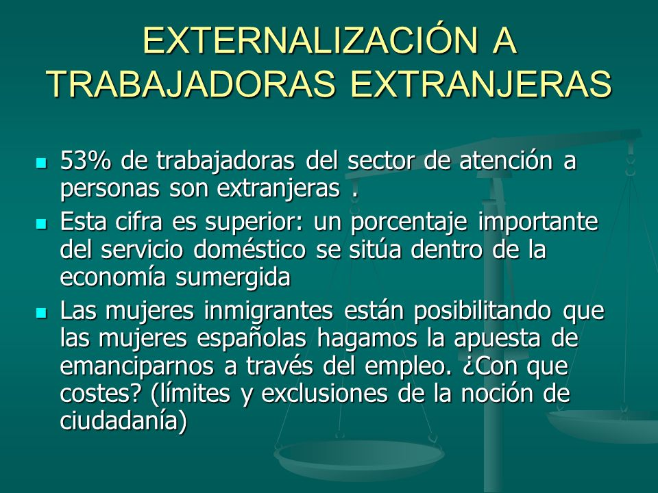EXTERNALIZACIÓN A TRABAJADORAS EXTRANJERAS 53% de trabajadoras del sector de atención a personas son extranjeras.