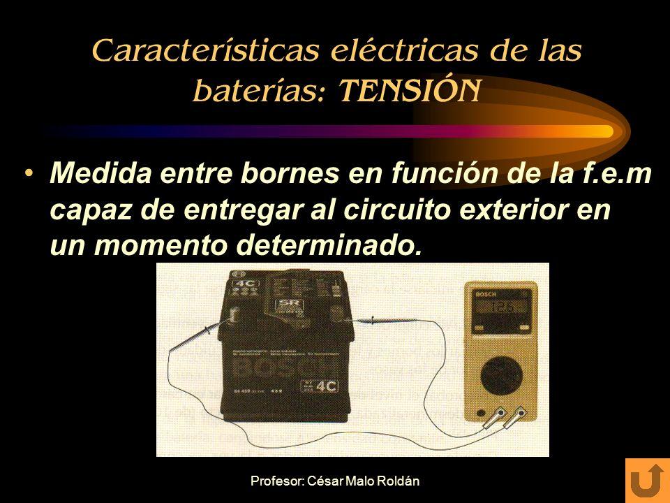 Profesor: César Malo Roldán Características eléctricas de las baterías: CAPACIDAD Es la cantidad de electricidad que es capaz de suministrar, desde pl