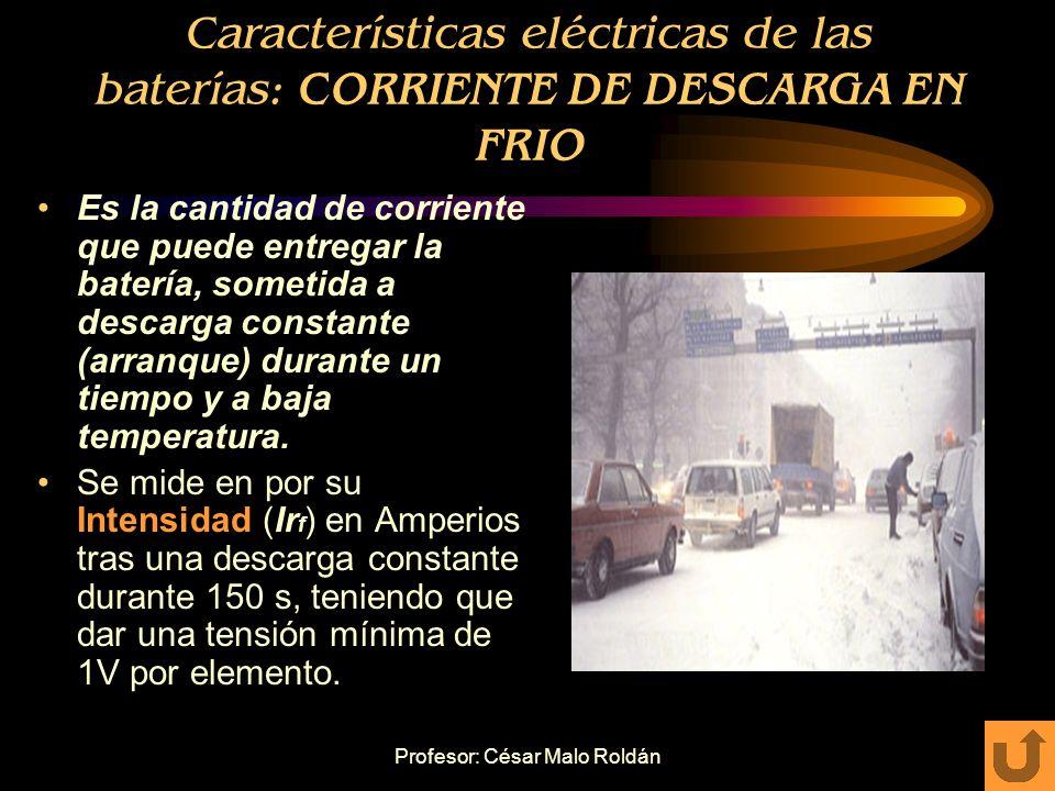 Profesor: César Malo Roldán Características eléctricas de las baterías: TENSIÓN Tipos de tensión: –Nominal: indicada por fabricante. Depende de número