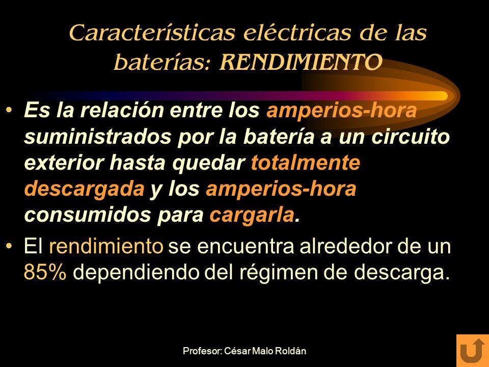 Profesor: César Malo Roldán Características eléctricas de las baterías: CORRIENTE DE DESCARGA EN FRIO Es la cantidad de corriente que puede entregar l