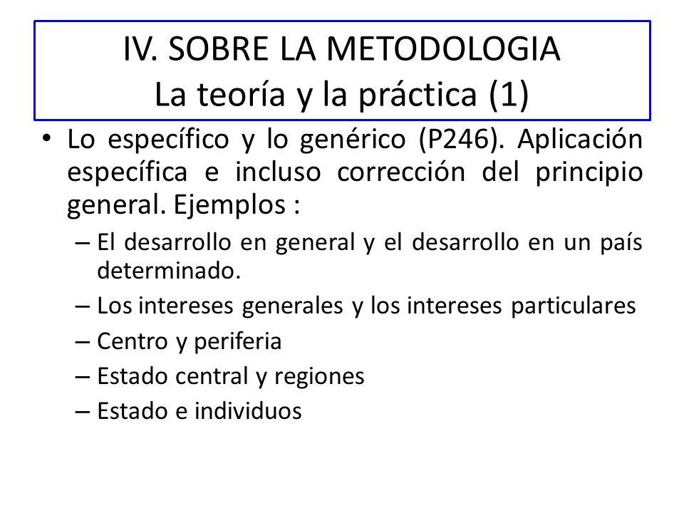 IV. SOBRE LA METODOLOGIA La teoría y la práctica (1) Lo específico y lo genérico (P246). Aplicación específica e incluso corrección del principio gene