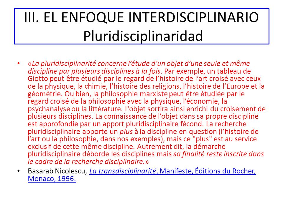 III. EL ENFOQUE INTERDISCIPLINARIO Pluridisciplinaridad «La pluridisciplinarité concerne létude dun objet dune seule et même discipline par plusieurs