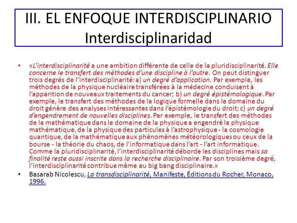 III. EL ENFOQUE INTERDISCIPLINARIO Interdisciplinaridad «Linterdisciplinarité a une ambition différente de celle de la pluridisciplinarité. Elle conce