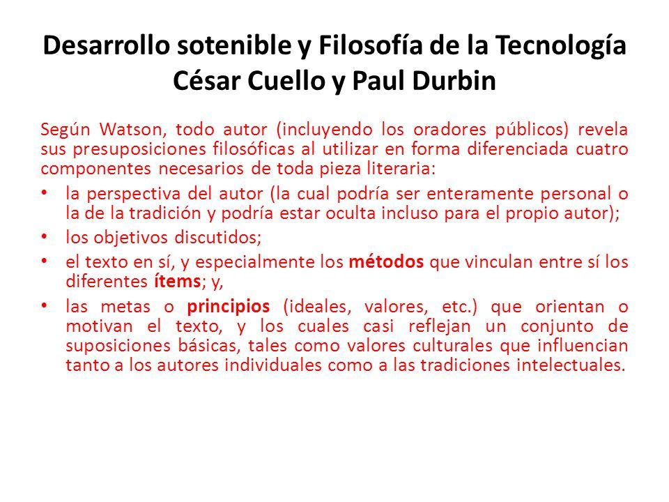 Desarrollo sotenible y Filosofía de la Tecnología César Cuello y Paul Durbin Según Watson, todo autor (incluyendo los oradores públicos) revela sus pr