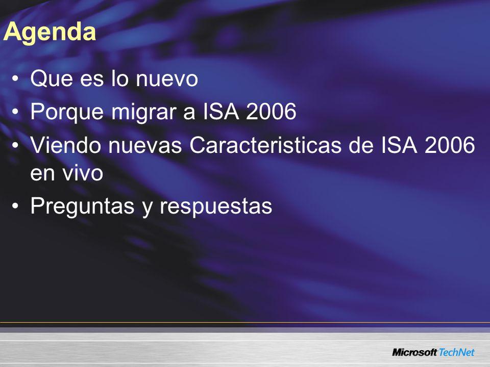 Agenda Que es lo nuevo Porque migrar a ISA 2006 Viendo nuevas Caracteristicas de ISA 2006 en vivo Preguntas y respuestas