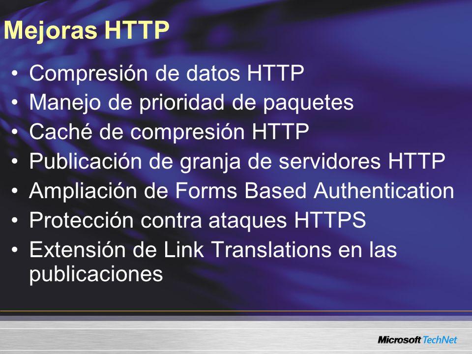 Mejoras HTTP Compresión de datos HTTP Manejo de prioridad de paquetes Caché de compresión HTTP Publicación de granja de servidores HTTP Ampliación de Forms Based Authentication Protección contra ataques HTTPS Extensión de Link Translations en las publicaciones