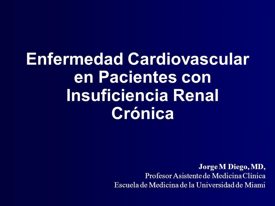 Enfermedad Cardiovascular en Pacientes con Insuficiencia Renal Crónica Jorge M Diego, MD, Profesor Asistente de Medicina Clínica Escuela de Medicina d