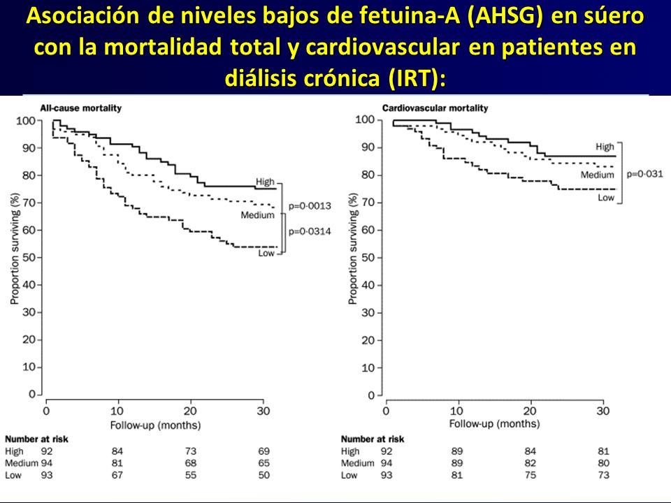 Asociación de niveles bajos de fetuina-A (AHSG) en súero con la mortalidad total y cardiovascular en patientes en diálisis crónica (IRT): Ketteler M,