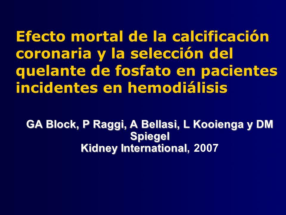 Efecto mortal de la calcificación coronaria y la selección del quelante de fosfato en pacientes incidentes en hemodiálisis GA Block, P Raggi, A Bellas