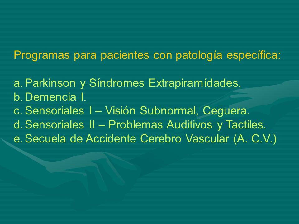Programas para pacientes con patología específica: a.Parkinson y Síndromes Extrapiramídades. b.Demencia I. c.Sensoriales I – Visión Subnormal, Ceguera