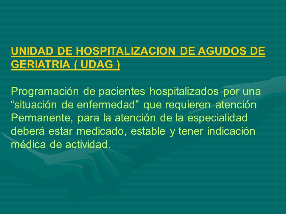 UNIDAD DE HOSPITALIZACION DE AGUDOS DE GERIATRIA ( UDAG ) Programación de pacientes hospitalizados por una situación de enfermedad que requieren atenc