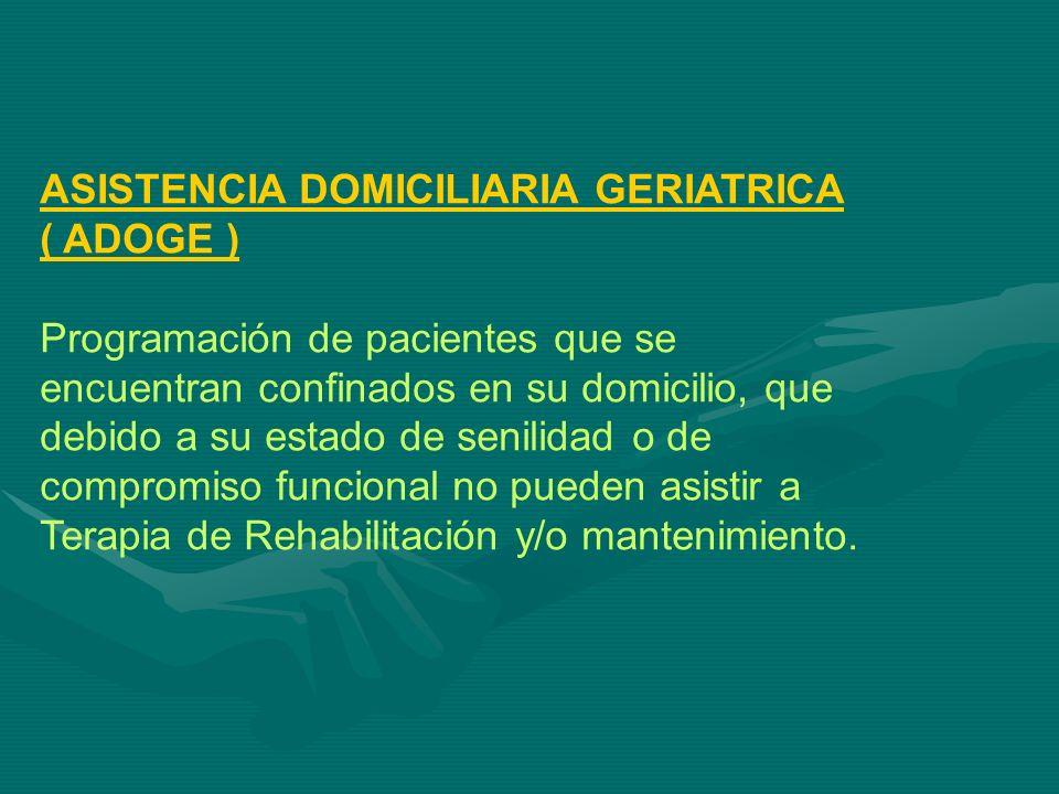 ASISTENCIA DOMICILIARIA GERIATRICA ( ADOGE ) Programación de pacientes que se encuentran confinados en su domicilio, que debido a su estado de senilid