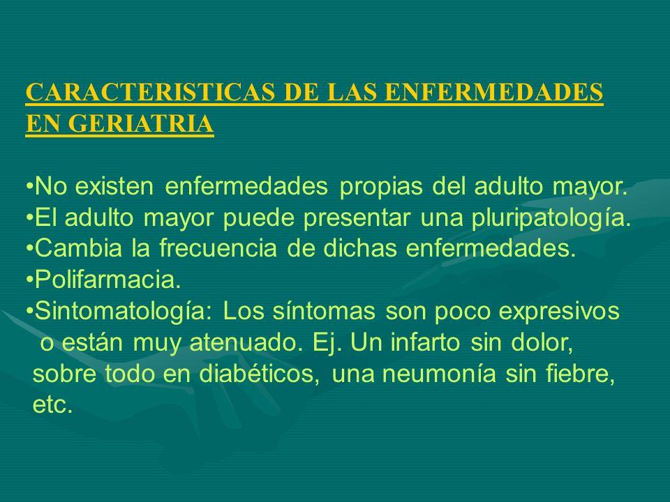 CARACTERISTICAS DE LAS ENFERMEDADES EN GERIATRIA No existen enfermedades propias del adulto mayor. El adulto mayor puede presentar una pluripatología.
