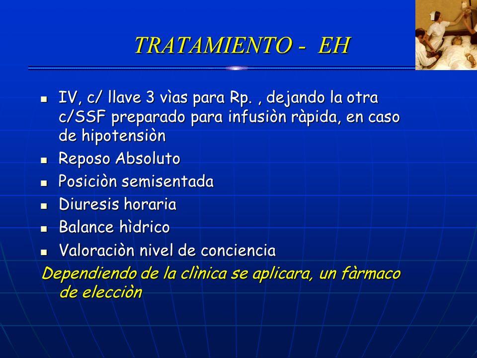 TRATAMIENTO - EH TRATAMIENTO - EH IV, c/ llave 3 vìas para Rp., dejando la otra c/SSF preparado para infusiòn ràpida, en caso de hipotensiòn IV, c/ ll