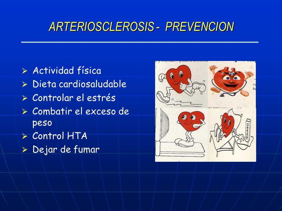 ARTERIOSCLEROSIS - PREVENCION Actividad física Dieta cardiosaludable Controlar el estrés Combatir el exceso de peso Control HTA Dejar de fumar