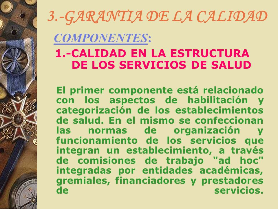 3.-GARANTIA DE LA CALIDAD COMPONENTES: 1.-CALIDAD EN LA ESTRUCTURA DE LOS SERVICIOS DE SALUD El primer componente está relacionado con los aspectos de
