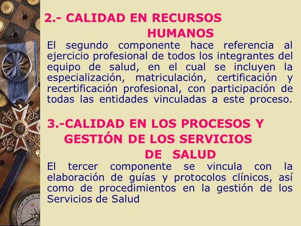 2.- CALIDAD EN RECURSOS HUMANOS El segundo componente hace referencia al ejercicio profesional de todos los integrantes del equipo de salud, en el cua