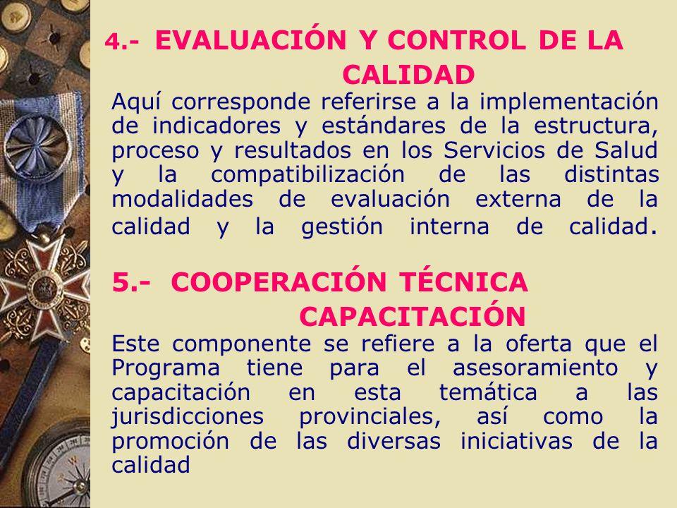 4.- EVALUACIÓN Y CONTROL DE LA CALIDAD Aquí corresponde referirse a la implementación de indicadores y estándares de la estructura, proceso y resultad