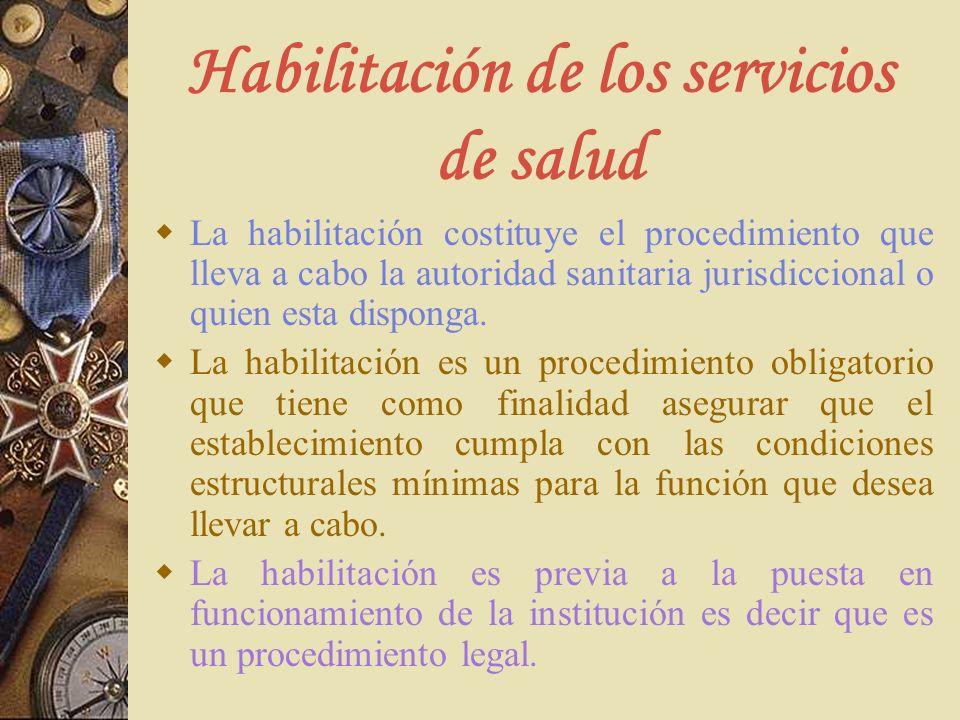 Habilitación de los servicios de salud La habilitación costituye el procedimiento que lleva a cabo la autoridad sanitaria jurisdiccional o quien esta