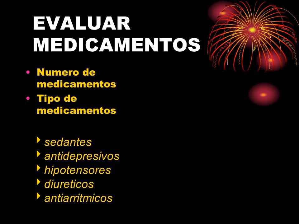 EVALUAR MEDICAMENTOS Numero de medicamentos Tipo de medicamentos sedantes antidepresivos hipotensores diureticos antiarritmicos