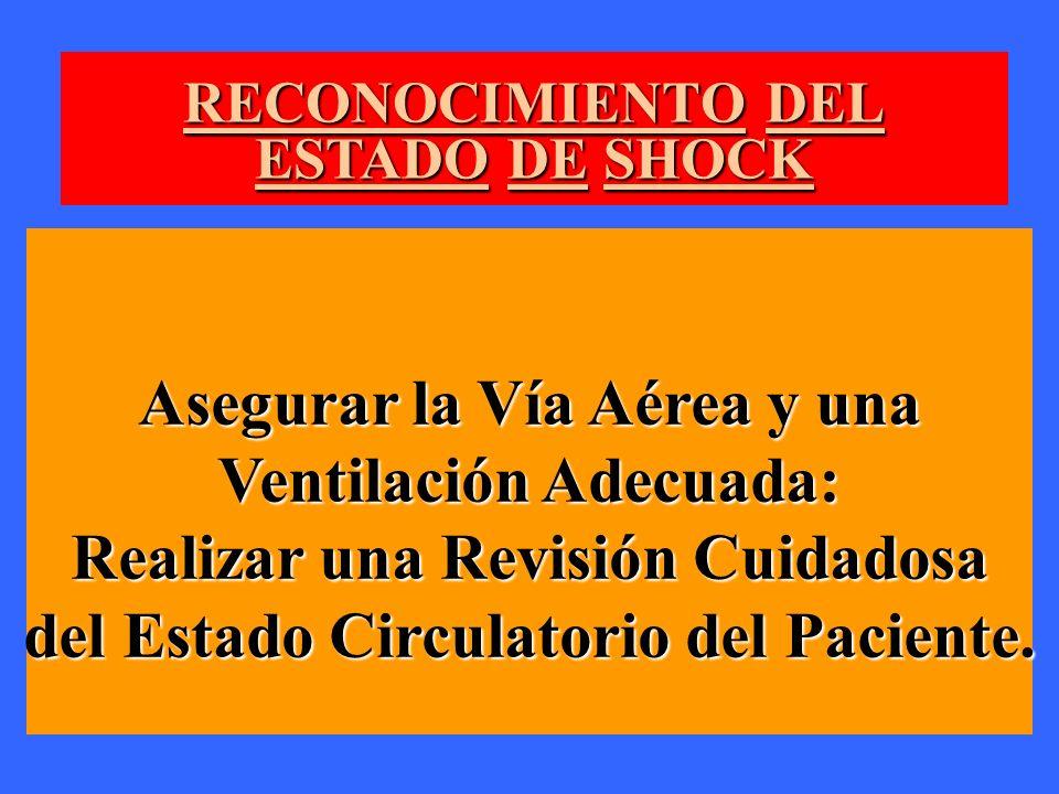 RECONOCIMIENTO DEL ESTADO DE SHOCK Asegurar la Vía Aérea y una Ventilación Adecuada: Realizar una Revisión Cuidadosa del Estado Circulatorio del Pacie