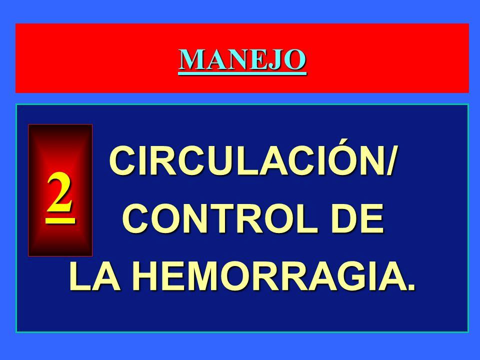 MANEJO CIRCULACIÓN/ CIRCULACIÓN/ CONTROL DE CONTROL DE LA HEMORRAGIA. 2