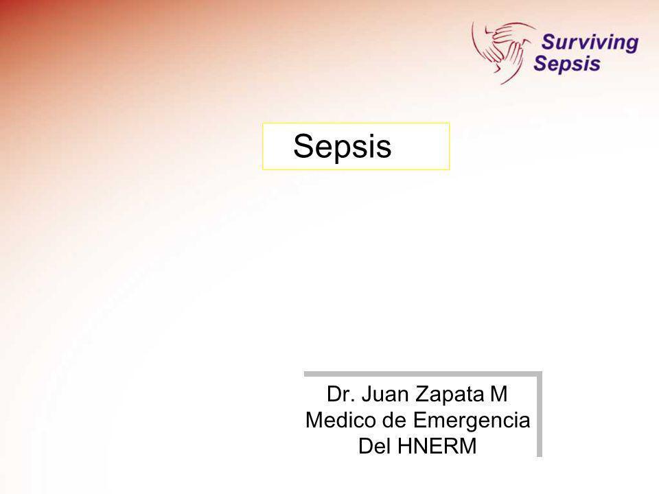 Sepsis Dr. Juan Zapata M Medico de Emergencia Del HNERM Dr. Juan Zapata M Medico de Emergencia Del HNERM