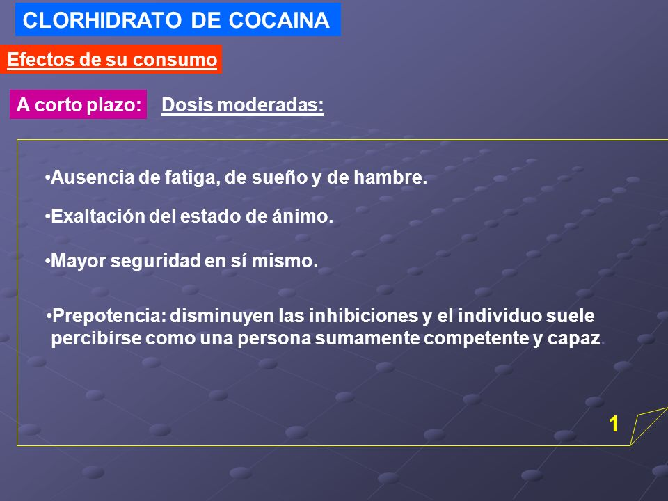 CLORHIDRATO DE COCAINA Efectos de su consumo A corto plazo:Dosis moderadas: Prepotencia: disminuyen las inhibiciones y el individuo suele percibírse c