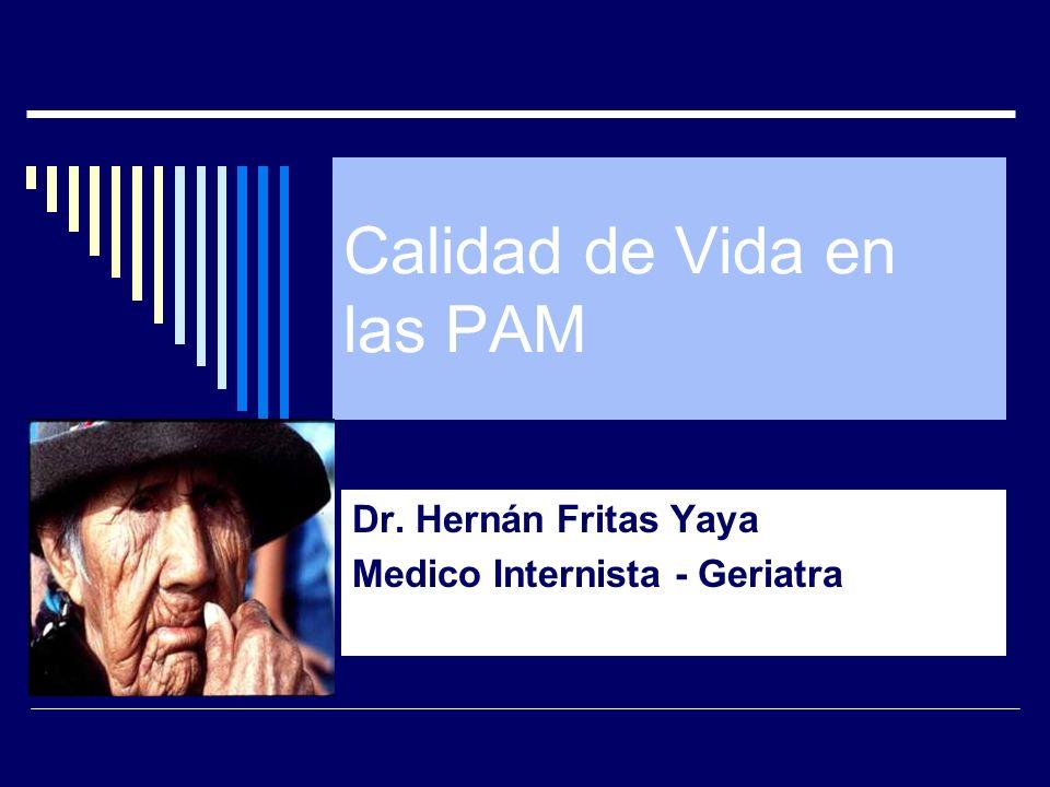 Calidad de Vida en las PAM Dr. Hernán Fritas Yaya Medico Internista - Geriatra