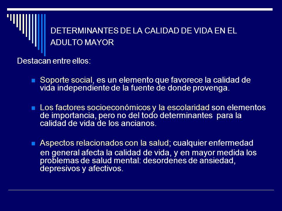 DETERMINANTES DE LA CALIDAD DE VIDA EN EL ADULTO MAYOR Destacan entre ellos: Soporte social, es un elemento que favorece la calidad de vida independie