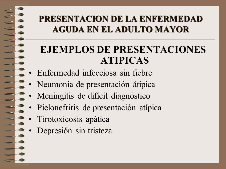 PRESENTACION DE LA ENFERMEDAD AGUDA EN EL ADULTO MAYOR EJEMPLOS DE PRESENTACIONES ATIPICAS Enfermedad infecciosa sin fiebre Neumonia de presentación á