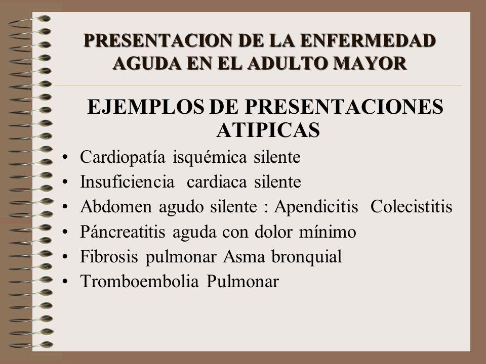 PRESENTACION DE LA ENFERMEDAD AGUDA EN EL ADULTO MAYOR EJEMPLOS DE PRESENTACIONES ATIPICAS Cardiopatía isquémica silente Insuficiencia cardiaca silent