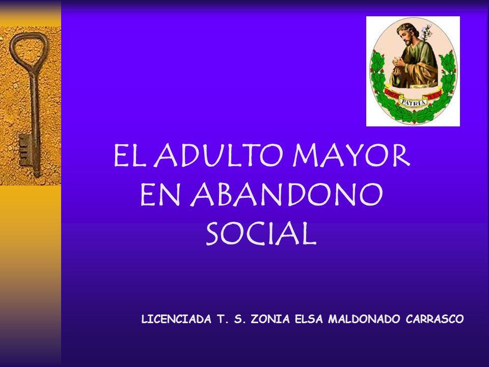 EL ADULTO MAYOR EN ABANDONO SOCIAL LICENCIADA T. S. ZONIA ELSA MALDONADO CARRASCO