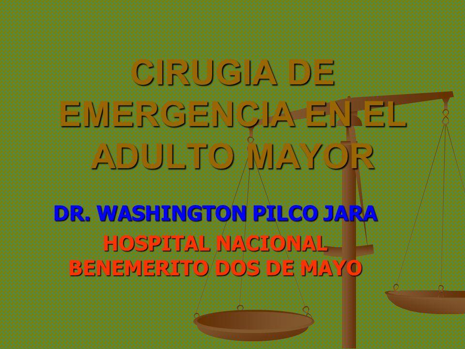 CIRUGIA DE EMERGENCIA EN EL ADULTO MAYOR DR. WASHINGTON PILCO JARA HOSPITAL NACIONAL BENEMERITO DOS DE MAYO