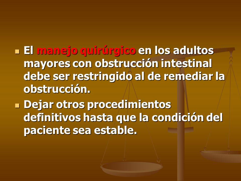 El manejo quirúrgico en los adultos mayores con obstrucción intestinal debe ser restringido al de remediar la obstrucción. El manejo quirúrgico en los