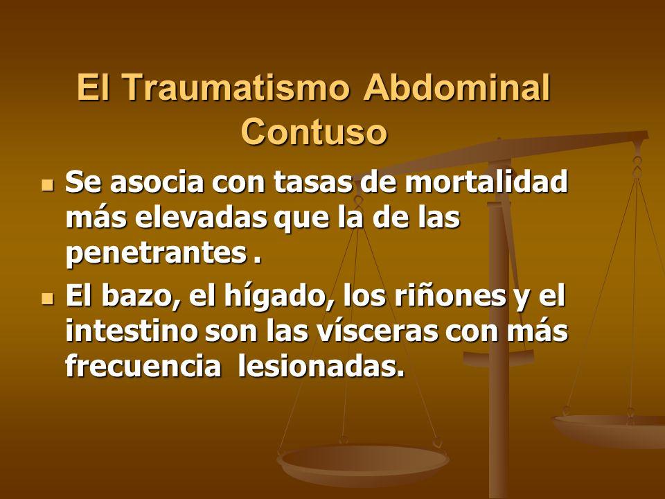 El Traumatismo Abdominal Contuso Se asocia con tasas de mortalidad más elevadas que la de las penetrantes. Se asocia con tasas de mortalidad más eleva