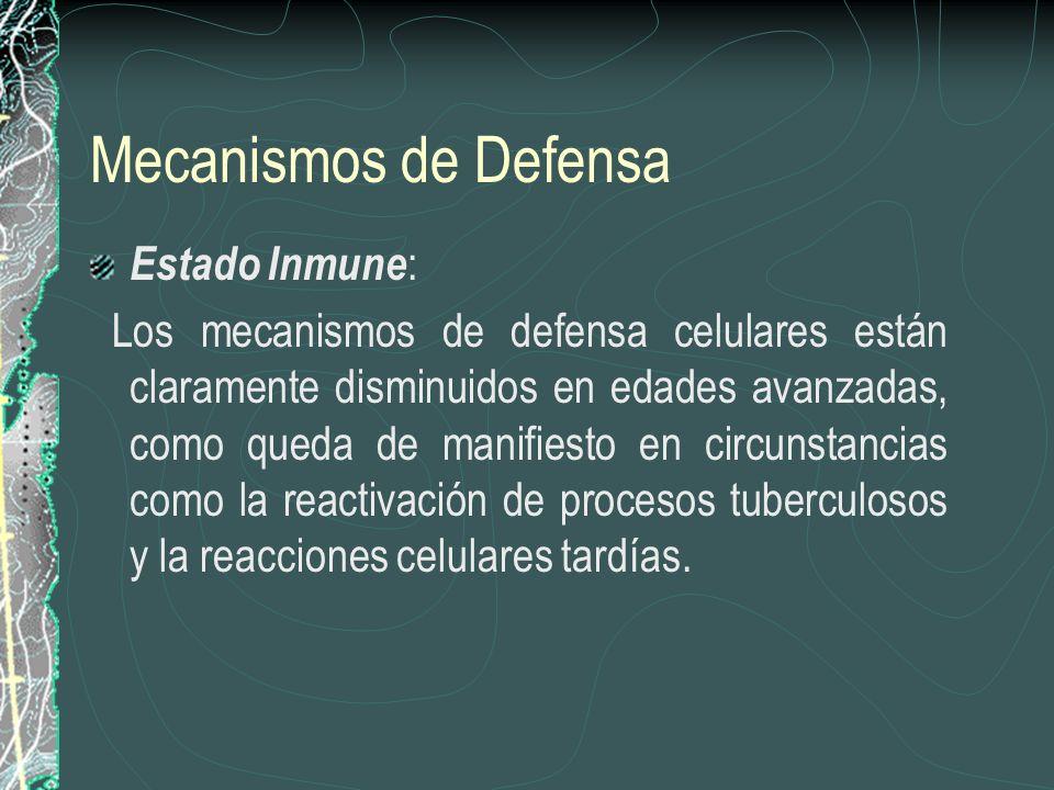 Mecanismos de Defensa Estado Inmune : Los mecanismos de defensa celulares están claramente disminuidos en edades avanzadas, como queda de manifiesto e