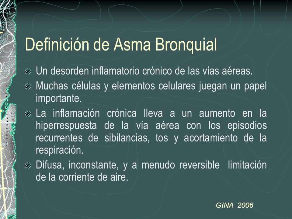 Definición de Asma Bronquial Un desorden inflamatorio crónico de las vías aéreas. Muchas células y elementos celulares juegan un papel importante. La