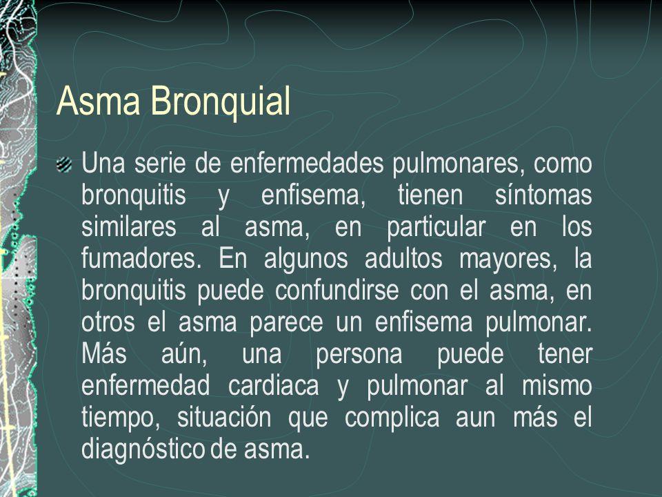 Asma Bronquial Una serie de enfermedades pulmonares, como bronquitis y enfisema, tienen síntomas similares al asma, en particular en los fumadores. En