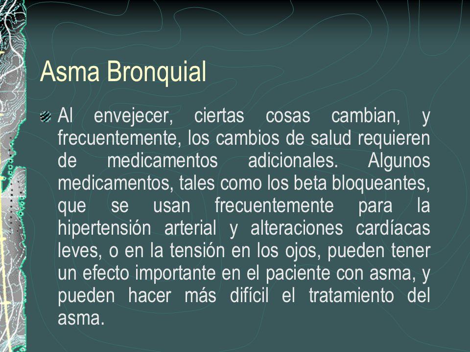 Asma Bronquial Al envejecer, ciertas cosas cambian, y frecuentemente, los cambios de salud requieren de medicamentos adicionales. Algunos medicamentos
