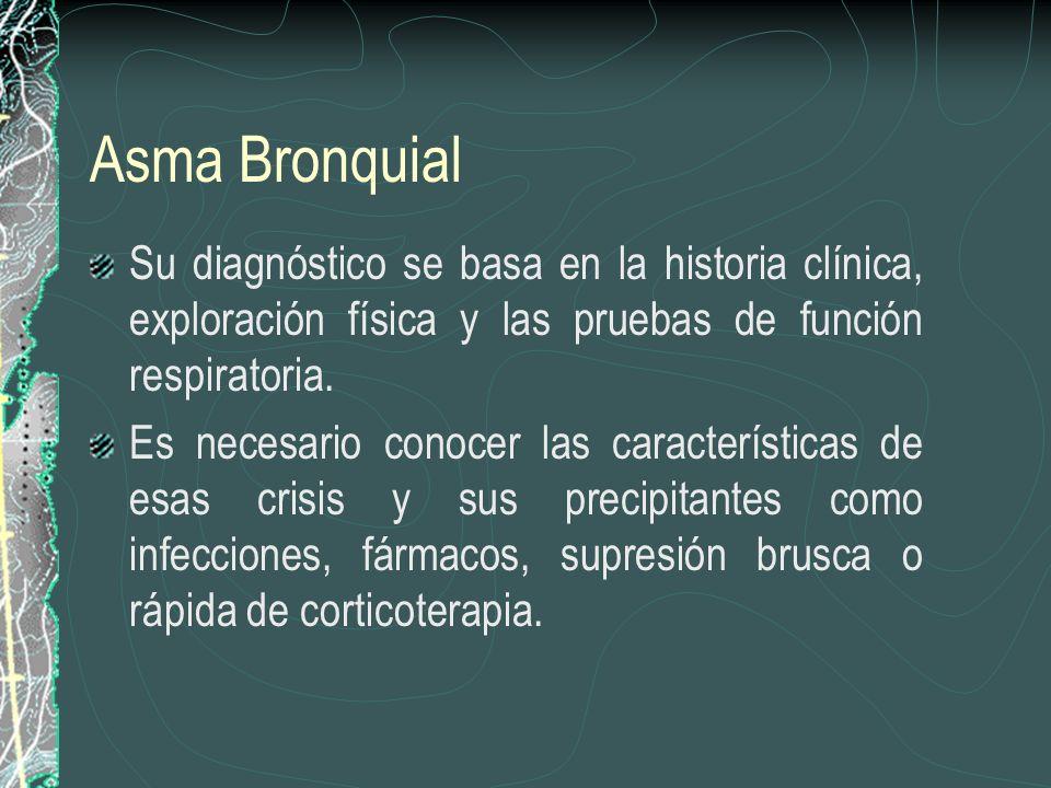 Asma Bronquial Su diagnóstico se basa en la historia clínica, exploración física y las pruebas de función respiratoria. Es necesario conocer las carac